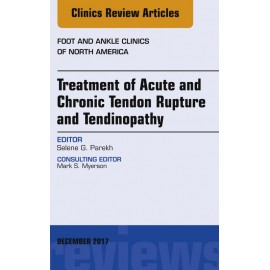 Treatment of Acute and Chronic Tendon Rupture and Tendinopathy, An Issue of Foot and Ankle Clinics of North America, E-Book (ebo