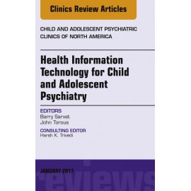Health Information Technology for Child and Adolescent Psychiatry, An Issue of Child and Adolescent Psychiatric Clinics of North