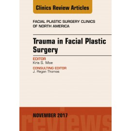 Trauma in Facial Plastic Surgery, An Issue of Facial Plastic Surgery Clinics of North America, E-Book (ebook)