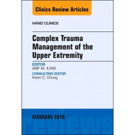 Complex Trauma Management of the Upper Extremity, An Issue of Hand Clinics, E-Book (ebook)