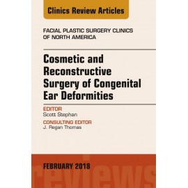 Cosmetic and Reconstructive Surgery of Congenital Ear Deformities, An Issue of Facial Plastic Surgery Clinics of North America