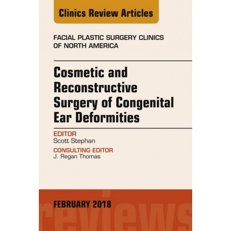 Cosmetic and Reconstructive Surgery of Congenital Ear Deformities, An Issue of Facial Plastic Surgery Clinics of North America -
