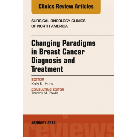 Changing Paradigms in Breast Cancer Diagnosis and Treatment, An Issue of Surgical Oncology Clinics of North America, E-Book - En
