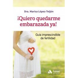 ¡Quiero quedarme embarazada ya!. Guía imprescindible de fertilidad - Envío Gratuito
